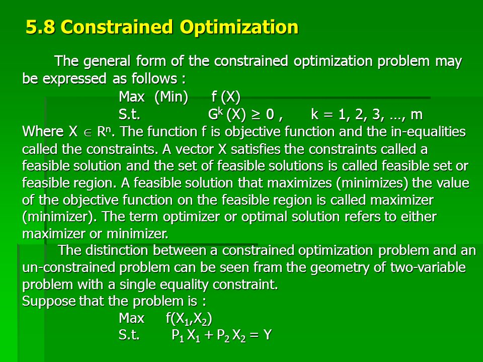 5.8 Constrained Optimization The general form of the constrained optimization problem may be expressed as follows : The general form of the constraine
