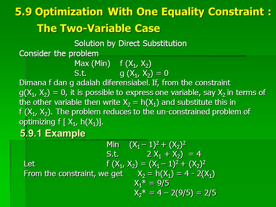 5.9 Optimization With One Equality Constraint : The Two-Variable Case The Two-Variable Case Solution by Direct Substitution Consider the problem Max (