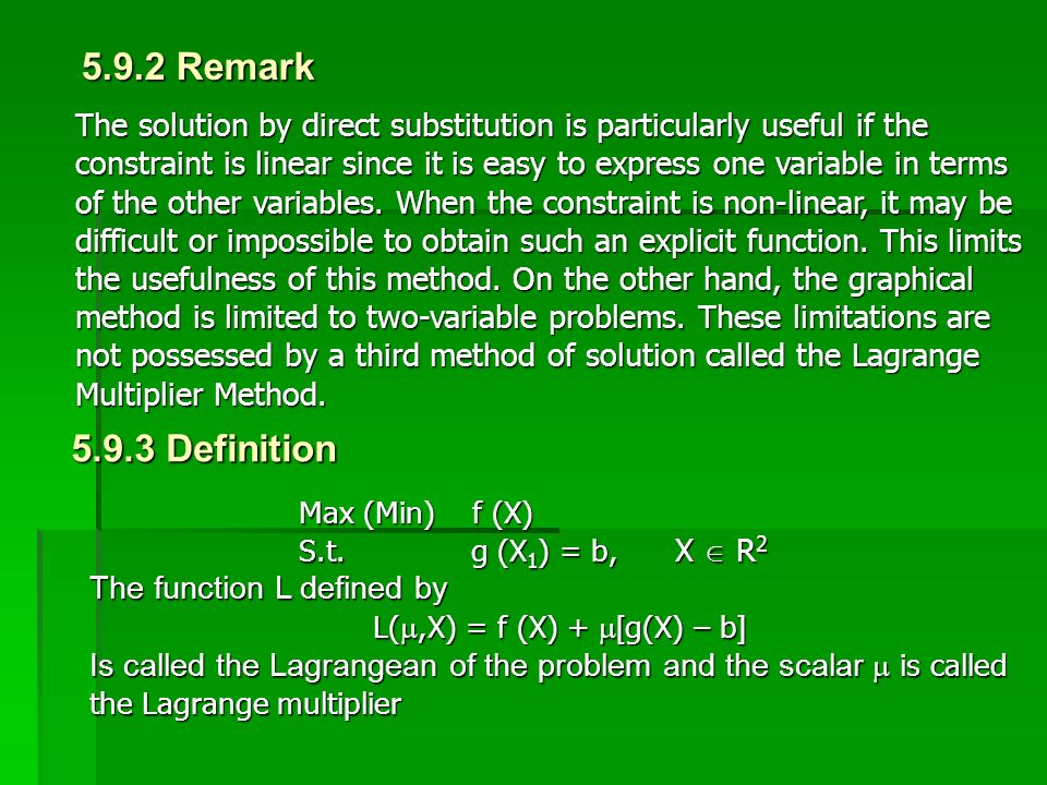 5.9.2 Remark The solution by direct substitution is particularly useful if the constraint is linear since it is easy to express one variable in terms