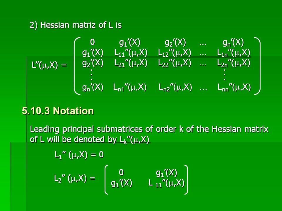 "2) Hessian matriz of L is L''( ,X) = 0 g 1 '(X) g 2 '(X) … g n '(X) 0 g 1 '(X) g 2 '(X) … g n '(X) g 1 '(X) L 11 ""( ,X) L 12 ""( ,X) … L 1n ""( ,X)"