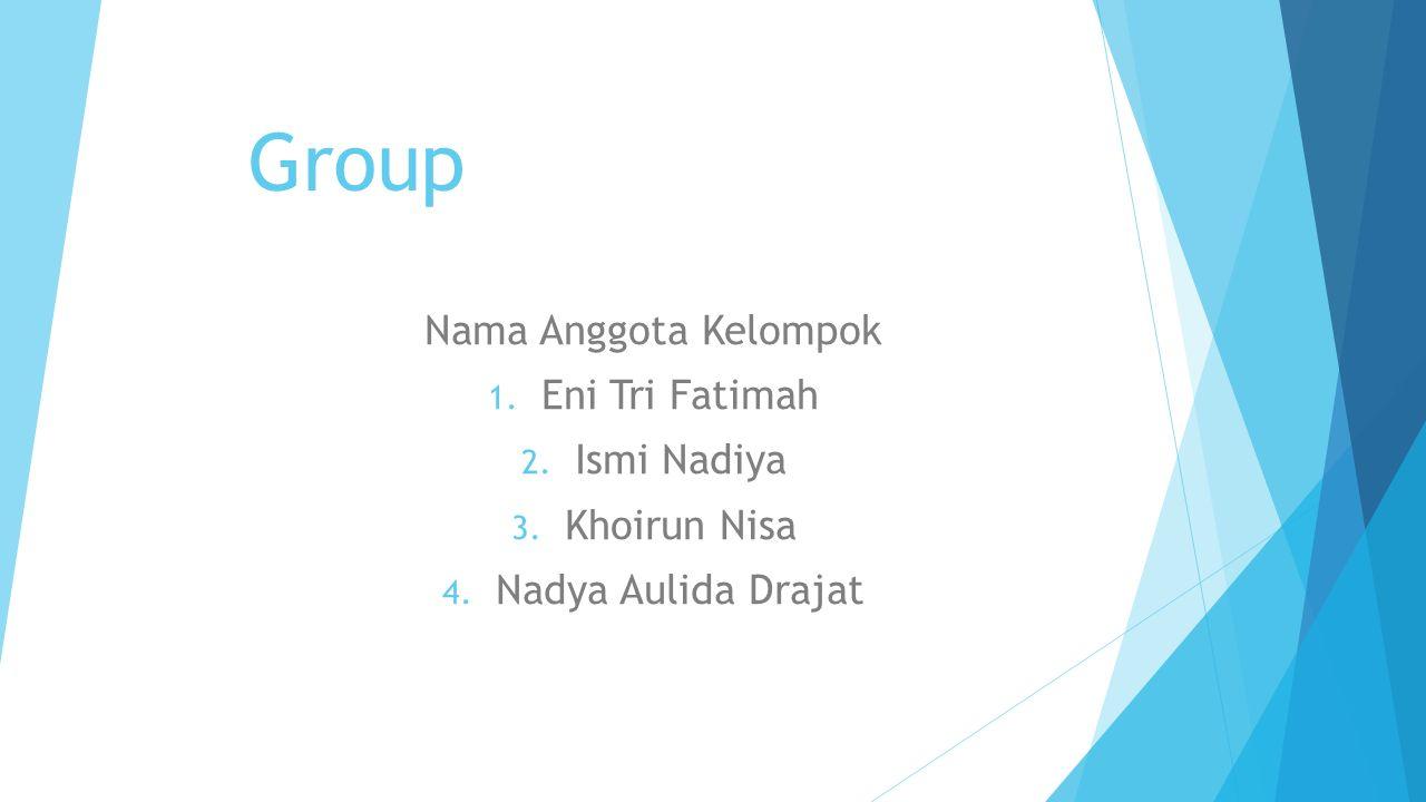 Group Nama Anggota Kelompok 1. Eni Tri Fatimah 2.