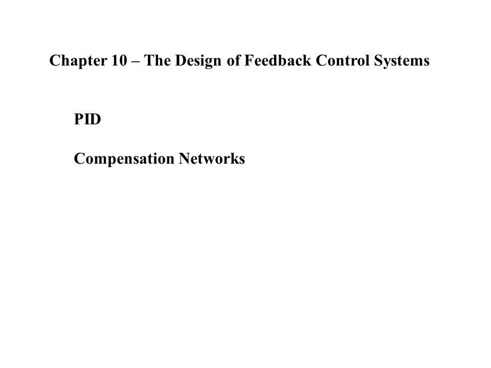 Chapter 10 – The Design of Feedback Control Systems PID Compensation Networks