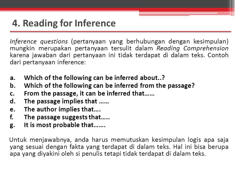 Inference questions (pertanyaan yang berhubungan dengan kesimpulan) mungkin merupakan pertanyaan tersulit dalam Reading Comprehension karena jawaban dari pertanyaan ini tidak terdapat di dalam teks.