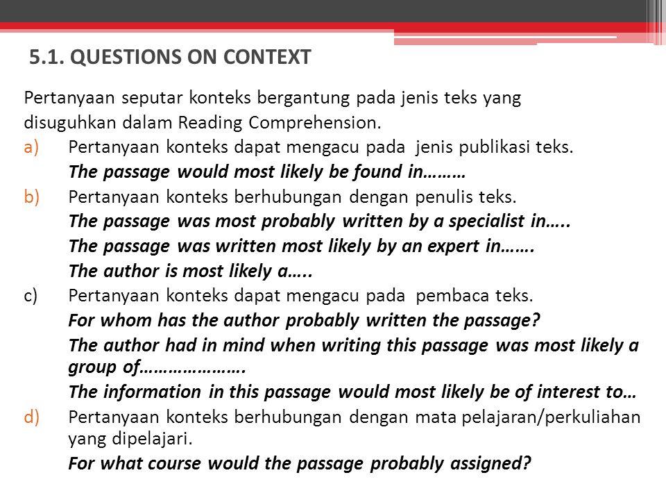 5.1. QUESTIONS ON CONTEXT Pertanyaan seputar konteks bergantung pada jenis teks yang disuguhkan dalam Reading Comprehension. a)Pertanyaan konteks dapa