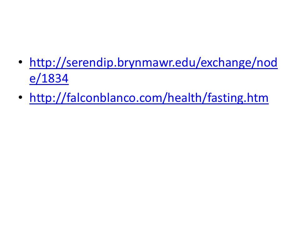 http://serendip.brynmawr.edu/exchange/nod e/1834 http://serendip.brynmawr.edu/exchange/nod e/1834 http://falconblanco.com/health/fasting.htm