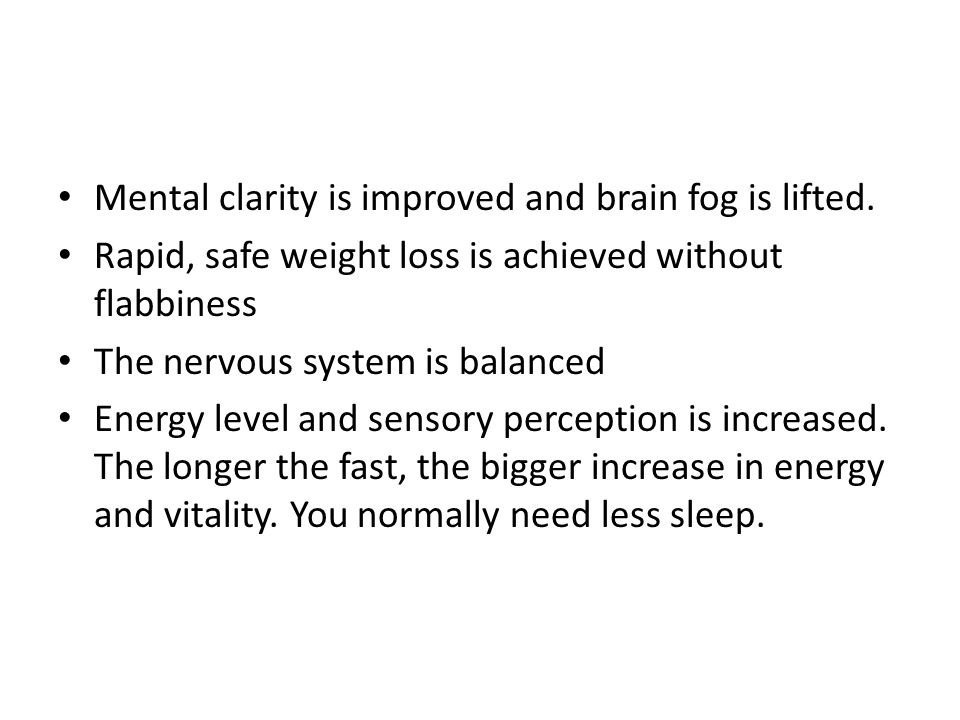 Mental clarity is improved and brain fog is lifted.