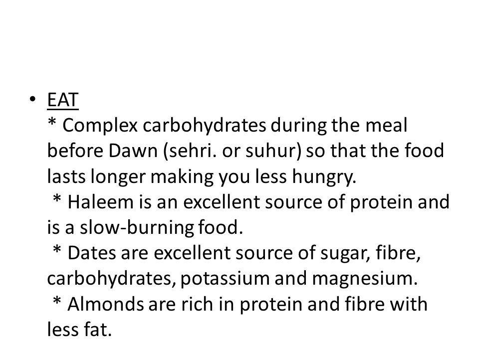 EAT * Complex carbohydrates during the meal before Dawn (sehri.