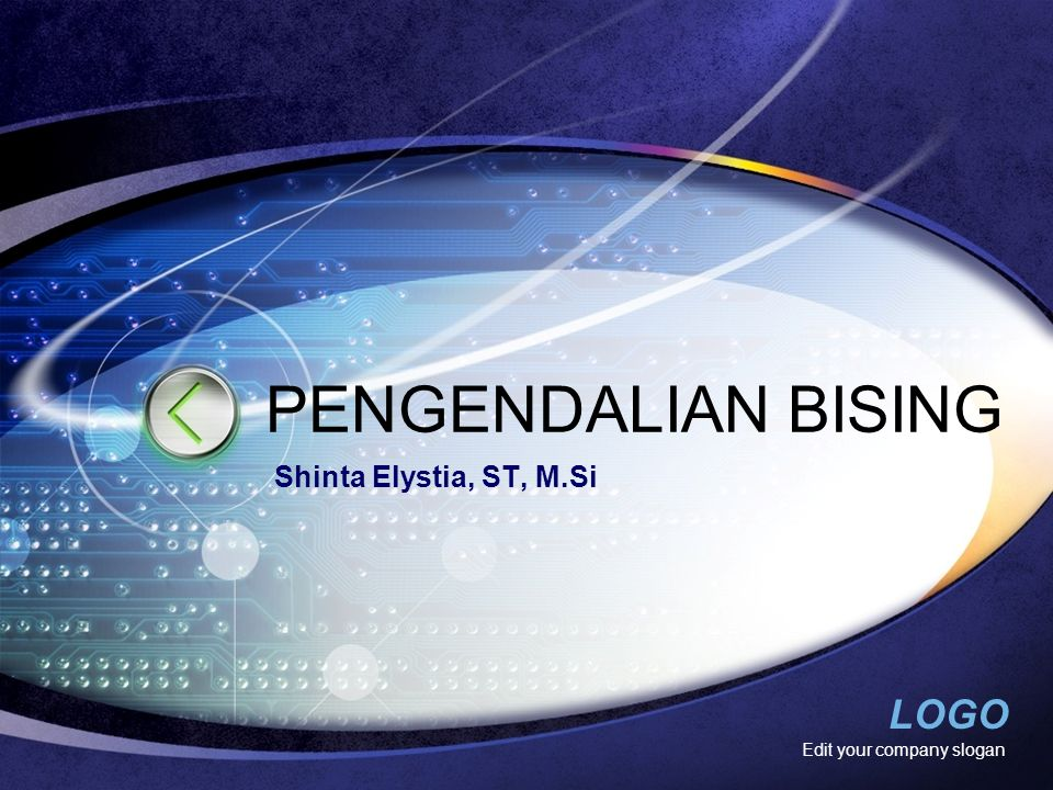 LOGO Edit your company slogan PENGENDALIAN BISING Shinta Elystia, ST, M.Si