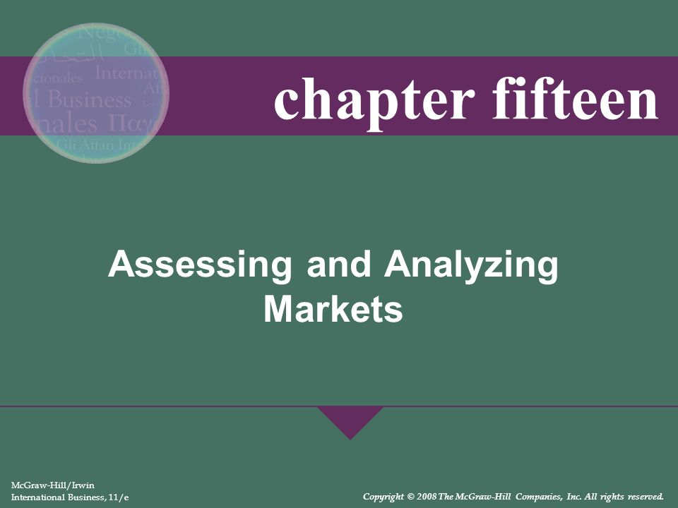 Assessing and Analyzing Markets McGraw-Hill/Irwin International Business, 11/e Copyright © 2008 The McGraw-Hill Companies, Inc. All rights reserved. c