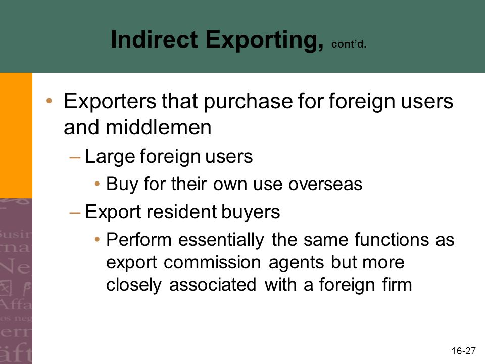 16-27 Indirect Exporting, cont'd.