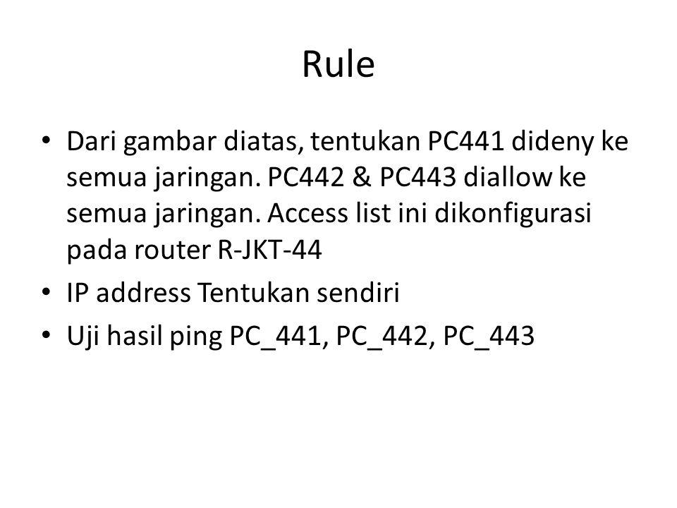 Rule Dari gambar diatas, tentukan PC441 dideny ke semua jaringan.
