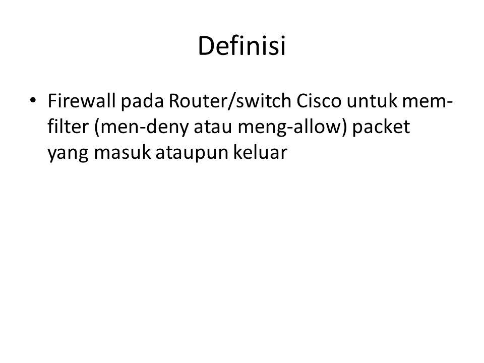 Definisi Firewall pada Router/switch Cisco untuk mem- filter (men-deny atau meng-allow) packet yang masuk ataupun keluar