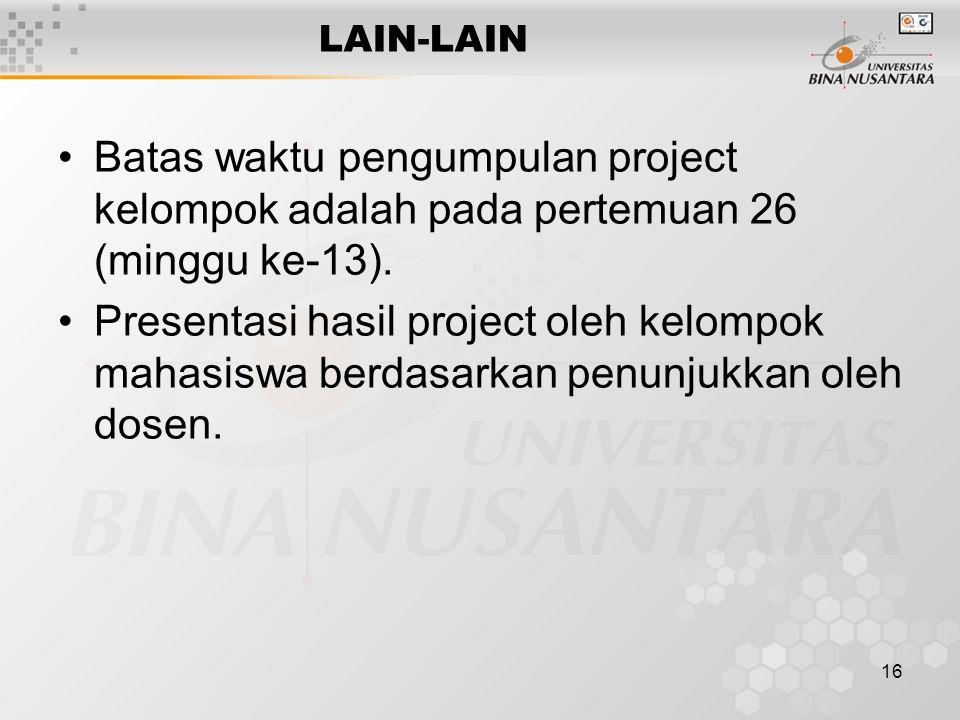 16 LAIN-LAIN Batas waktu pengumpulan project kelompok adalah pada pertemuan 26 (minggu ke-13).