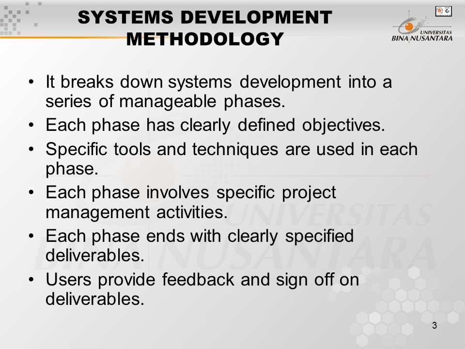 3 SYSTEMS DEVELOPMENT METHODOLOGY It breaks down systems development into a series of manageable phases.