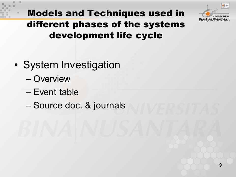 9 Models and Techniques used in different phases of the systems development life cycle System Investigation –Overview –Event table –Source doc. & jour