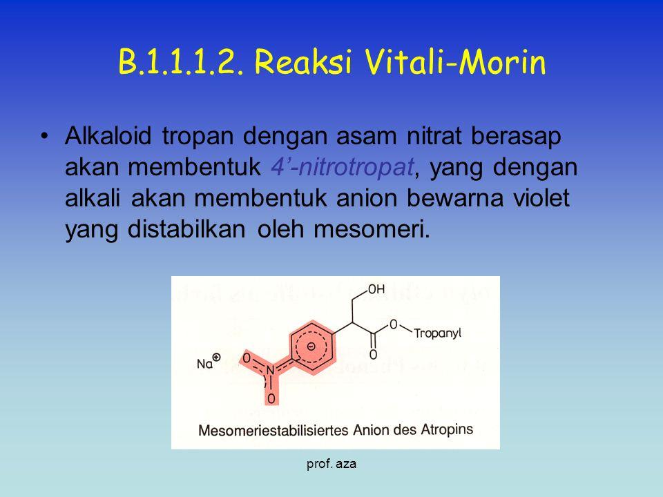 B.1.1.1.2. Reaksi Vitali-Morin Alkaloid tropan dengan asam nitrat berasap akan membentuk 4'-nitrotropat, yang dengan alkali akan membentuk anion bewar