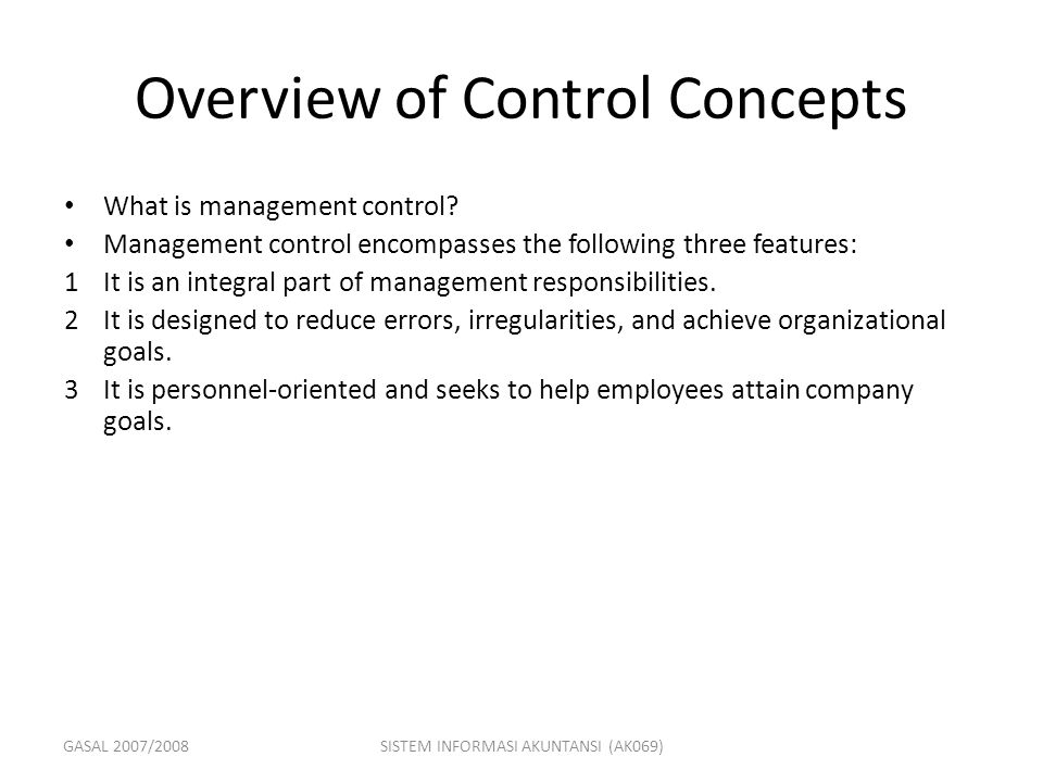 GASAL 2007/2008SISTEM INFORMASI AKUNTANSI (AK069) Overview of Control Concepts What is management control? Management control encompasses the followin