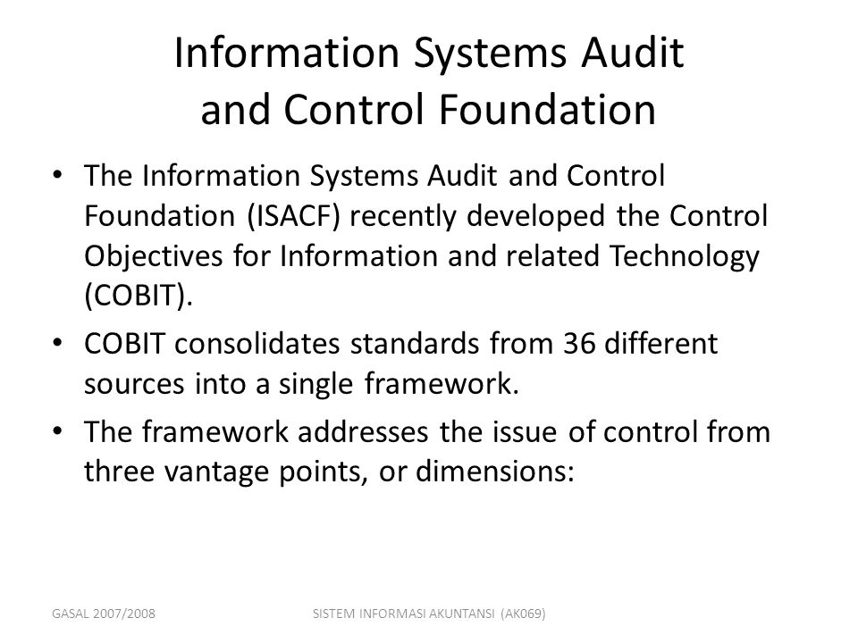 GASAL 2007/2008SISTEM INFORMASI AKUNTANSI (AK069) Information Systems Audit and Control Foundation The Information Systems Audit and Control Foundatio