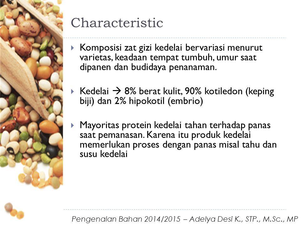 Characteristic  Komposisi zat gizi kedelai bervariasi menurut varietas, keadaan tempat tumbuh, umur saat dipanen dan budidaya penanaman.  Kedelai 