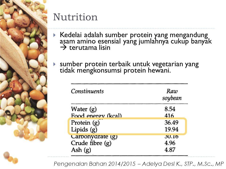 Nutrition  Kedelai adalah sumber protein yang mengandung asam amino esensial yang jumlahnya cukup banyak  terutama lisin  sumber protein terbaik untuk vegetarian yang tidak mengkonsumsi protein hewani.