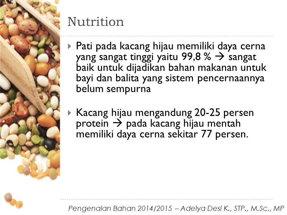 Nutrition  Pati pada kacang hijau memiliki daya cerna yang sangat tinggi yaitu 99,8 %  sangat baik untuk dijadikan bahan makanan untuk bayi dan balita yang sistem pencernaannya belum sempurna  Kacang hijau mengandung 20-25 persen protein  pada kacang hijau mentah memiliki daya cerna sekitar 77 persen.