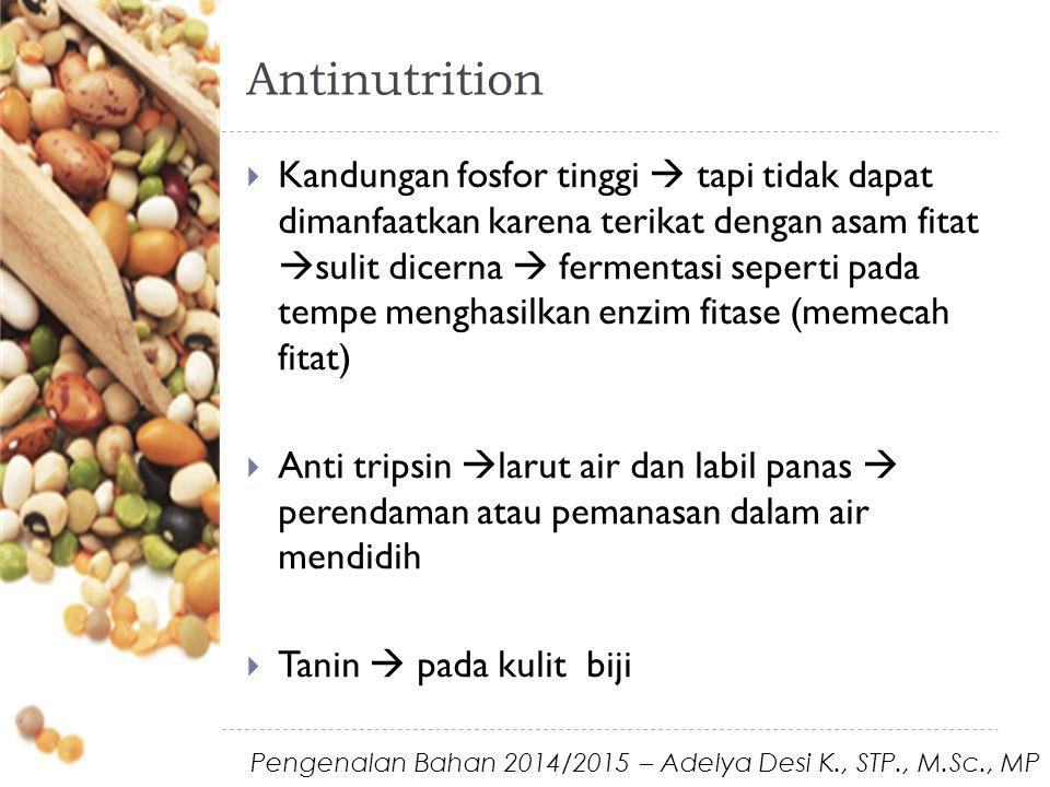 Antinutrition  Kandungan fosfor tinggi  tapi tidak dapat dimanfaatkan karena terikat dengan asam fitat  sulit dicerna  fermentasi seperti pada tem