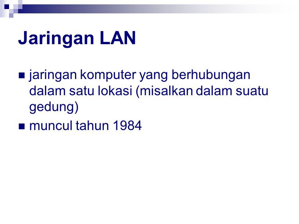Jaringan LAN jaringan komputer yang berhubungan dalam satu lokasi (misalkan dalam suatu gedung) muncul tahun 1984