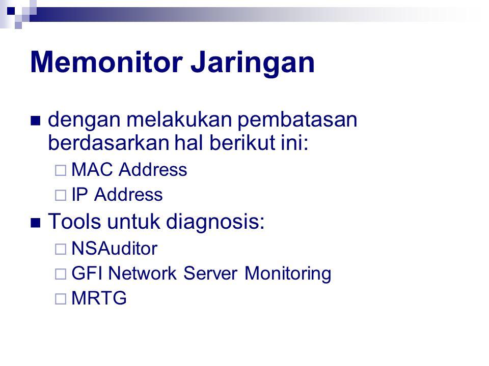 Memonitor Jaringan dengan melakukan pembatasan berdasarkan hal berikut ini:  MAC Address  IP Address Tools untuk diagnosis:  NSAuditor  GFI Networ
