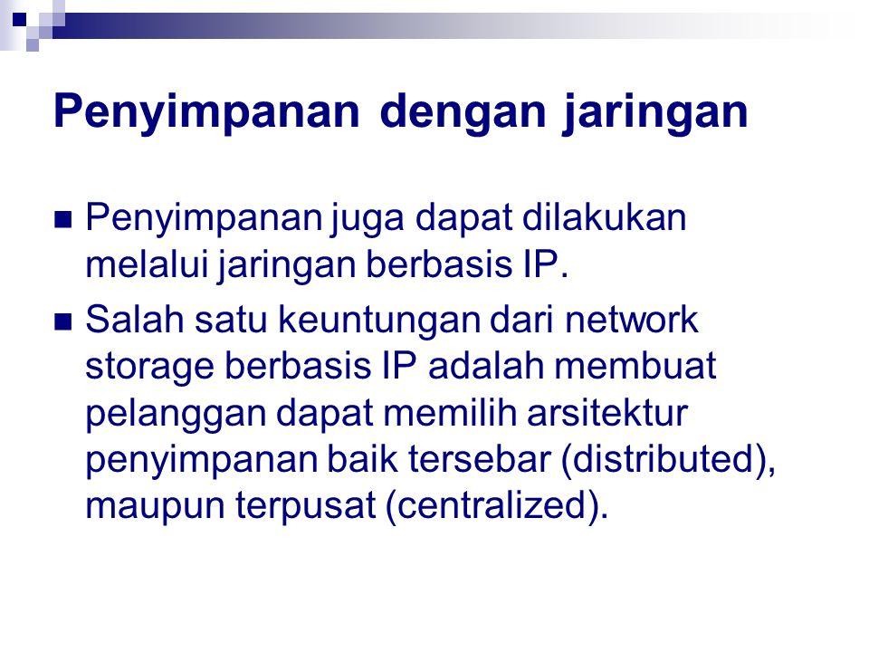 Penyimpanan dengan jaringan Penyimpanan juga dapat dilakukan melalui jaringan berbasis IP. Salah satu keuntungan dari network storage berbasis IP adal