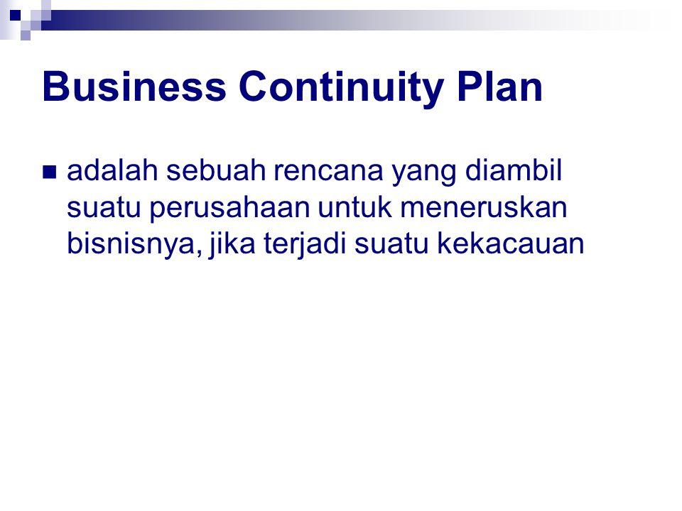 Business Continuity Plan adalah sebuah rencana yang diambil suatu perusahaan untuk meneruskan bisnisnya, jika terjadi suatu kekacauan