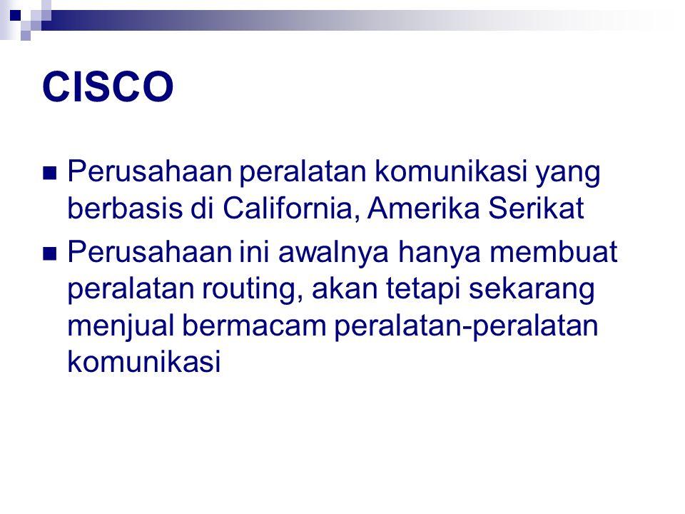 CISCO Perusahaan peralatan komunikasi yang berbasis di California, Amerika Serikat Perusahaan ini awalnya hanya membuat peralatan routing, akan tetapi