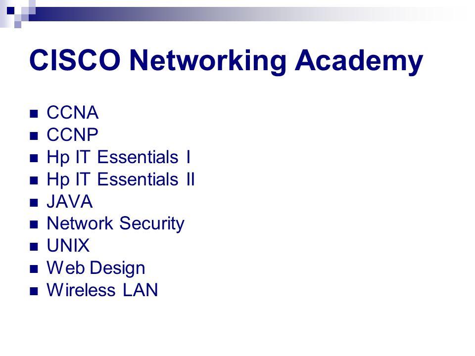 CISCO Networking Academy CCNA CCNP Hp IT Essentials I Hp IT Essentials II JAVA Network Security UNIX Web Design Wireless LAN