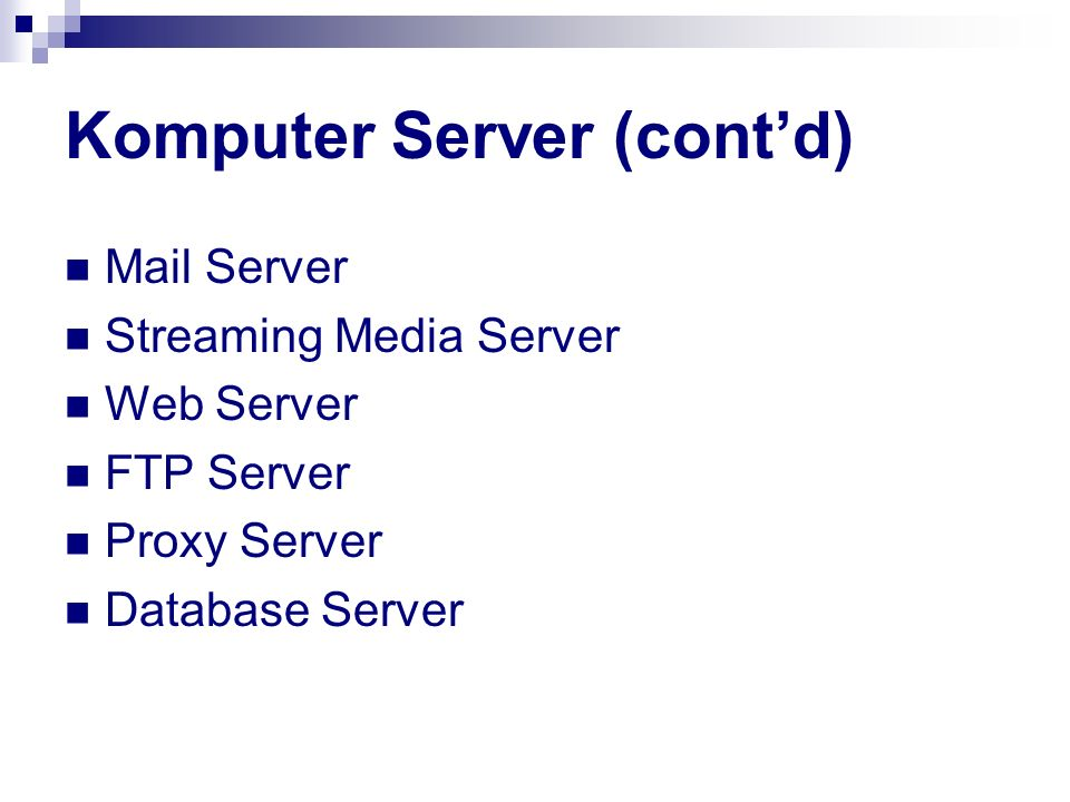 Komputer Server (cont'd) Mail Server Streaming Media Server Web Server FTP Server Proxy Server Database Server
