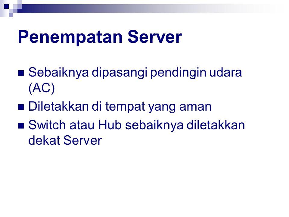 Penempatan Server Sebaiknya dipasangi pendingin udara (AC) Diletakkan di tempat yang aman Switch atau Hub sebaiknya diletakkan dekat Server