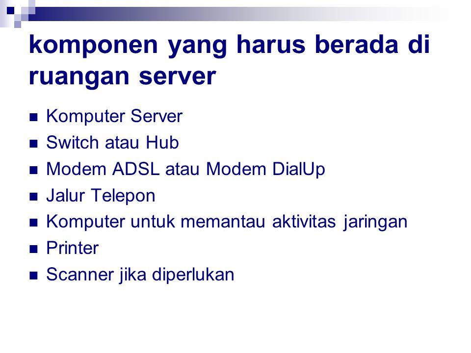 komponen yang harus berada di ruangan server Komputer Server Switch atau Hub Modem ADSL atau Modem DialUp Jalur Telepon Komputer untuk memantau aktivi
