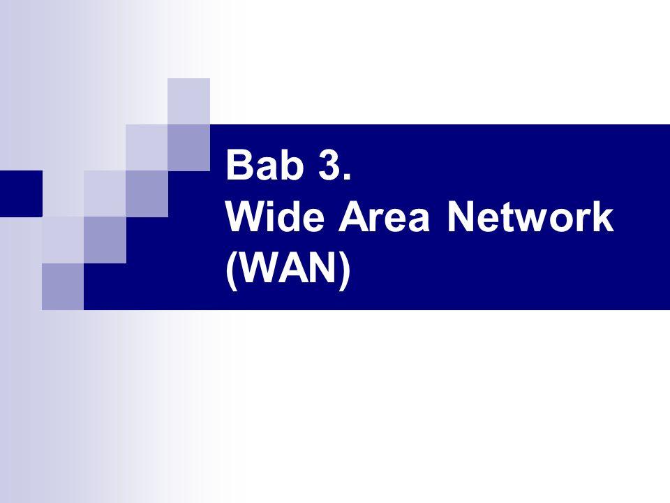 Bab 3. Wide Area Network (WAN)