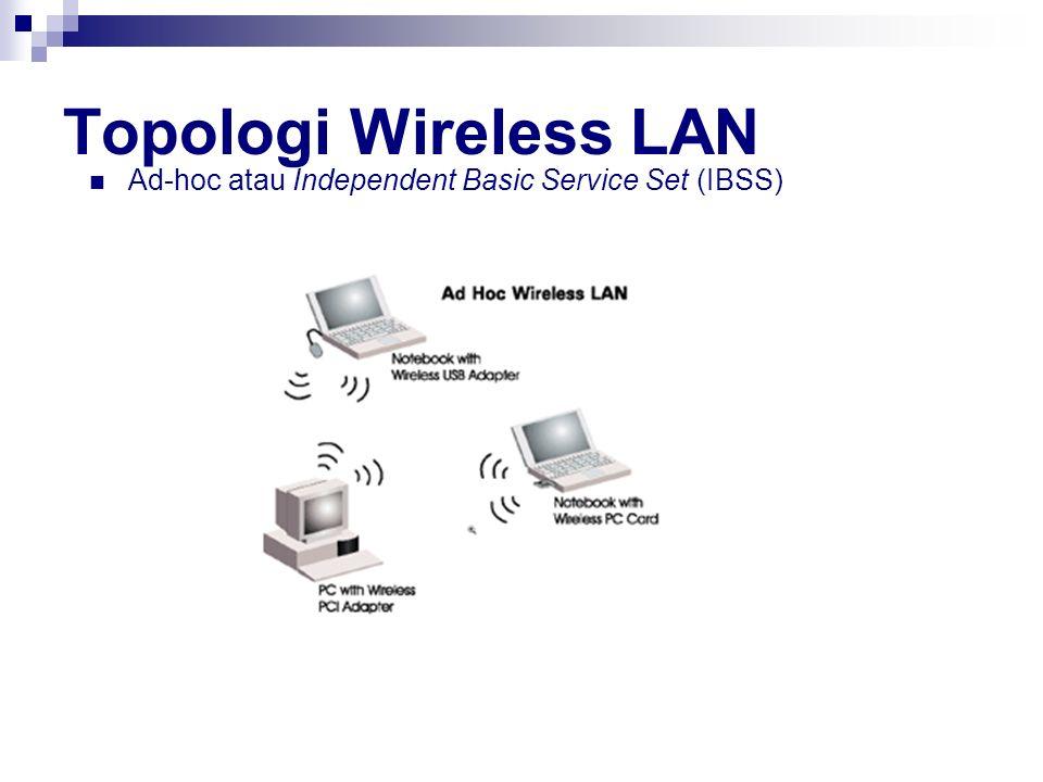Topologi Wireless LAN Ad-hoc atau Independent Basic Service Set (IBSS)