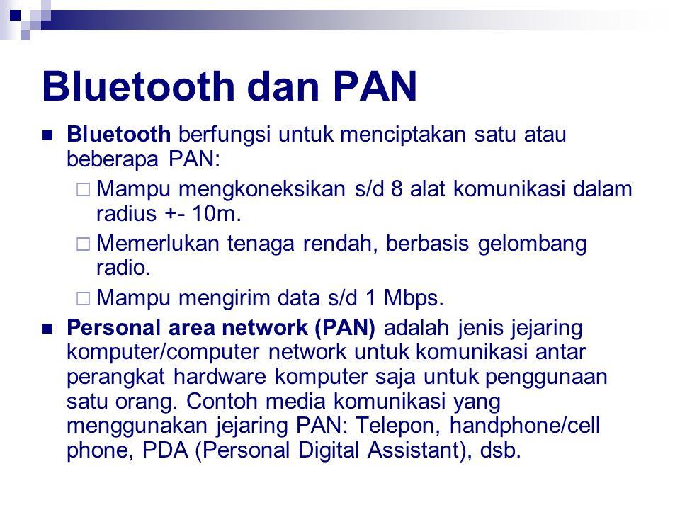 Bluetooth dan PAN Bluetooth berfungsi untuk menciptakan satu atau beberapa PAN:  Mampu mengkoneksikan s/d 8 alat komunikasi dalam radius +- 10m.  Me