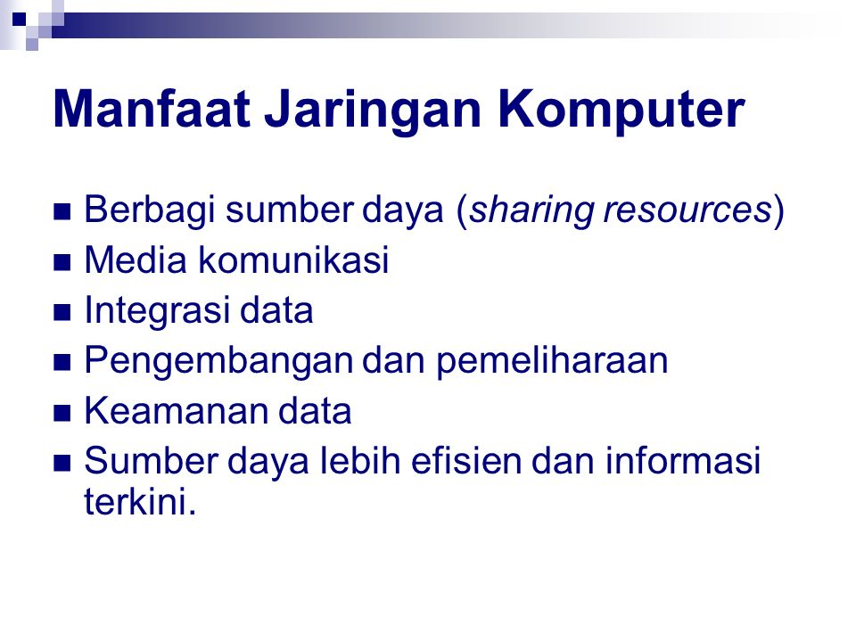 Manfaat Jaringan Komputer Berbagi sumber daya (sharing resources) Media komunikasi Integrasi data Pengembangan dan pemeliharaan Keamanan data Sumber d