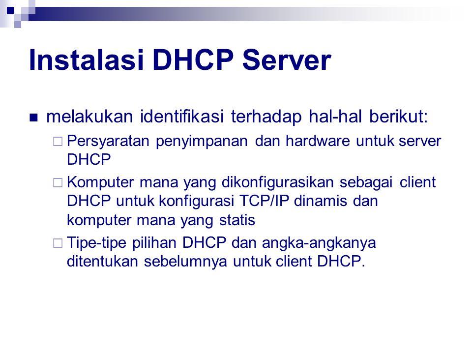 Instalasi DHCP Server melakukan identifikasi terhadap hal-hal berikut:  Persyaratan penyimpanan dan hardware untuk server DHCP  Komputer mana yang d