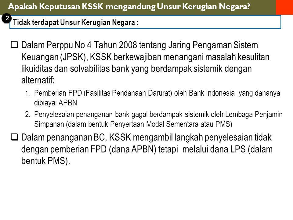  Dalam Perppu No 4 Tahun 2008 tentang Jaring Pengaman Sistem Keuangan (JPSK), KSSK berkewajiban menangani masalah kesulitan likuiditas dan solvabilitas bank yang berdampak sistemik dengan alternatif: 1.