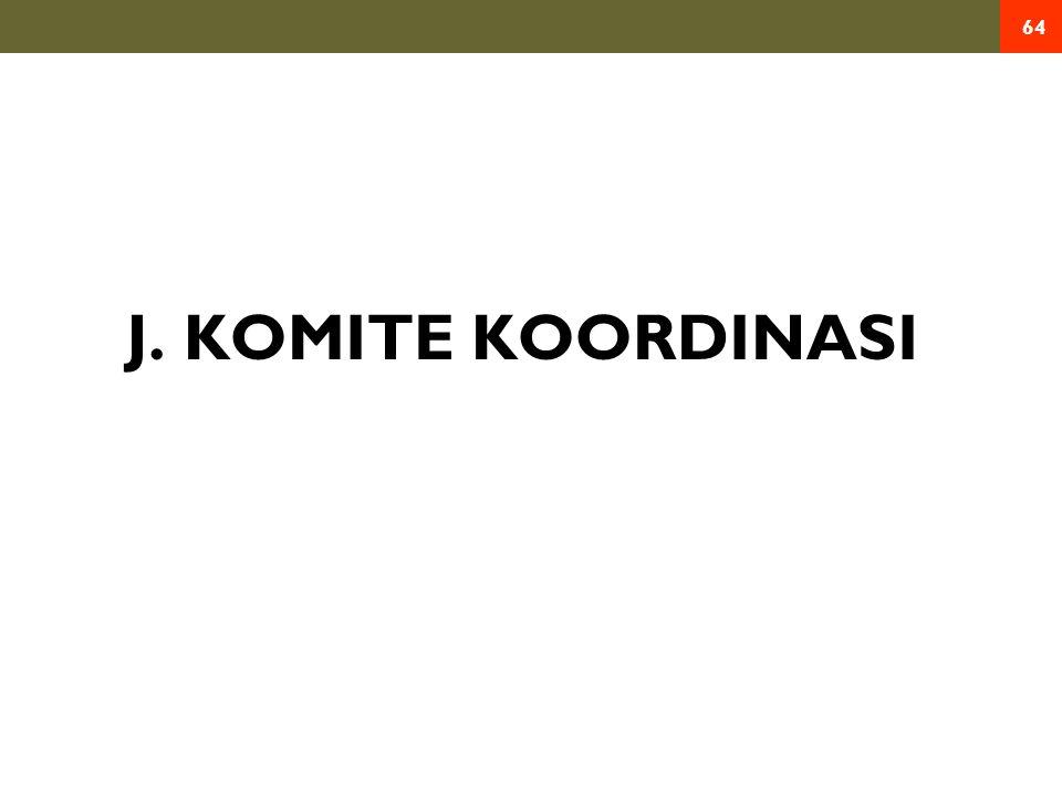 J. KOMITE KOORDINASI 64