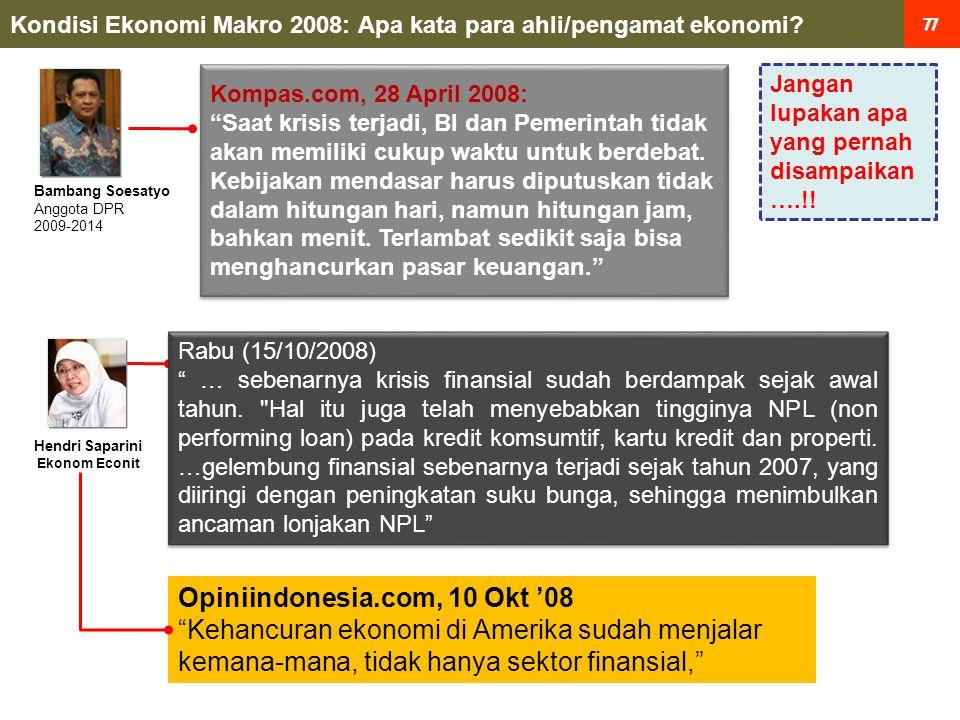 88 Hasil Yang Telah Dicapai: Tidak terjadi krisis Pertumbuhan positif : 4,3% Tahun 2009 Pendapatan perkapita naik Lapangan kerja tercipta Pemulihan kepercayaan: Rupiah stabil dan menguat Indeks saham (IHSG) naik Tingkat risiko menurun Stabilitas sistem keuangan BC Diselamatkan Biaya: Injeksi Modal 6,7 T Potensi Balik Modal 3 T _ Biaya Bersih Rp 3,7 T Biaya: Injeksi Modal 6,7 T Potensi Balik Modal 3 T _ Biaya Bersih Rp 3,7 T BC Ditutup Biaya: Pembayaran DPK < 2M 6,4 T Penjualan Aset BC 0,6 T Biaya Bersih Rp 5,8 T Biaya: Pembayaran DPK < 2M 6,4 T Penjualan Aset BC 0,6 T Biaya Bersih Rp 5,8 T Ambil Aksi Tidak Ambil Aksi Pertimbangan Untung Rugi (Cost vs Benefit) Tidak Krisis .