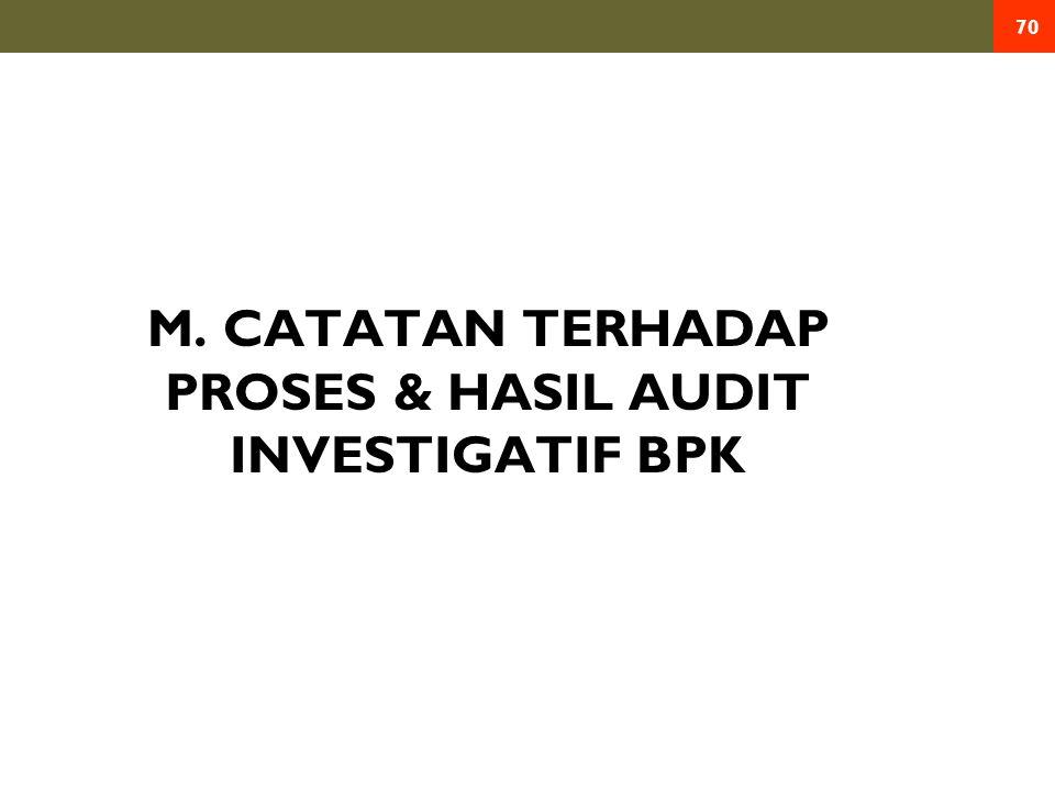 M. CATATAN TERHADAP PROSES & HASIL AUDIT INVESTIGATIF BPK 70