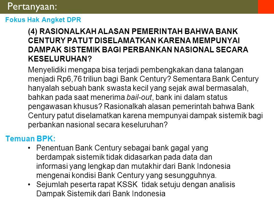 Pertanyaan: (4) RASIONALKAH ALASAN PEMERINTAH BAHWA BANK CENTURY PATUT DISELAMATKAN KARENA MEMPUNYAI DAMPAK SISTEMIK BAGI PERBANKAN NASIONAL SECARA KESELURUHAN.