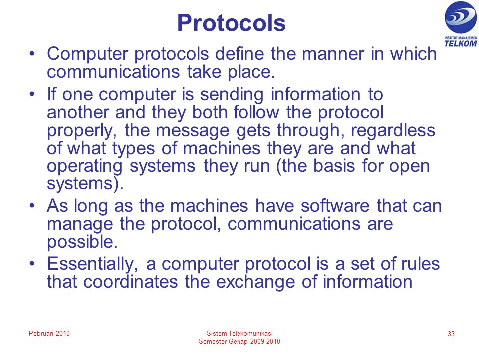 Protocols Computer protocols define the manner in which communications take place.