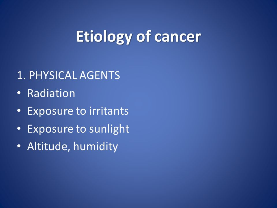 Etiology of cancer 1.