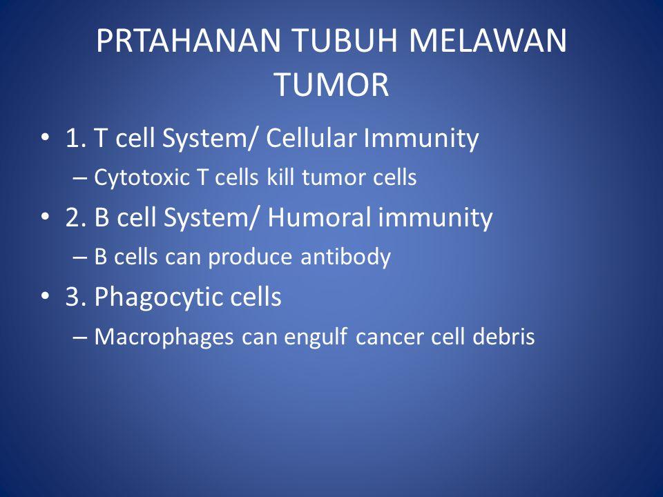 PRTAHANAN TUBUH MELAWAN TUMOR 1. T cell System/ Cellular Immunity – Cytotoxic T cells kill tumor cells 2. B cell System/ Humoral immunity – B cells ca