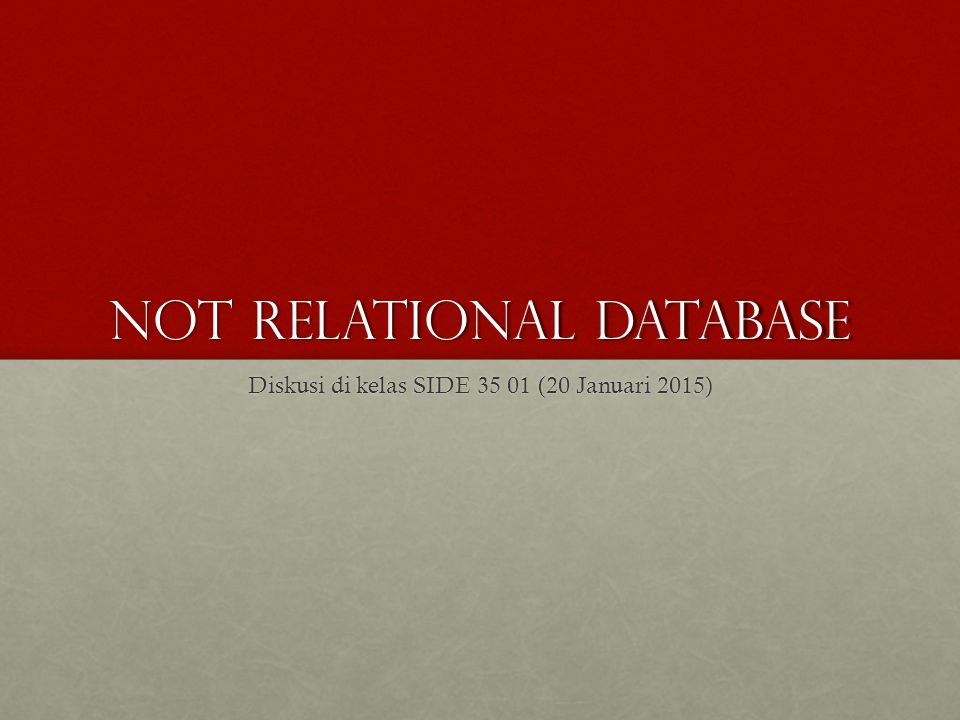 Not relational Database Diskusi di kelas SIDE 35 01 (20 Januari 2015)
