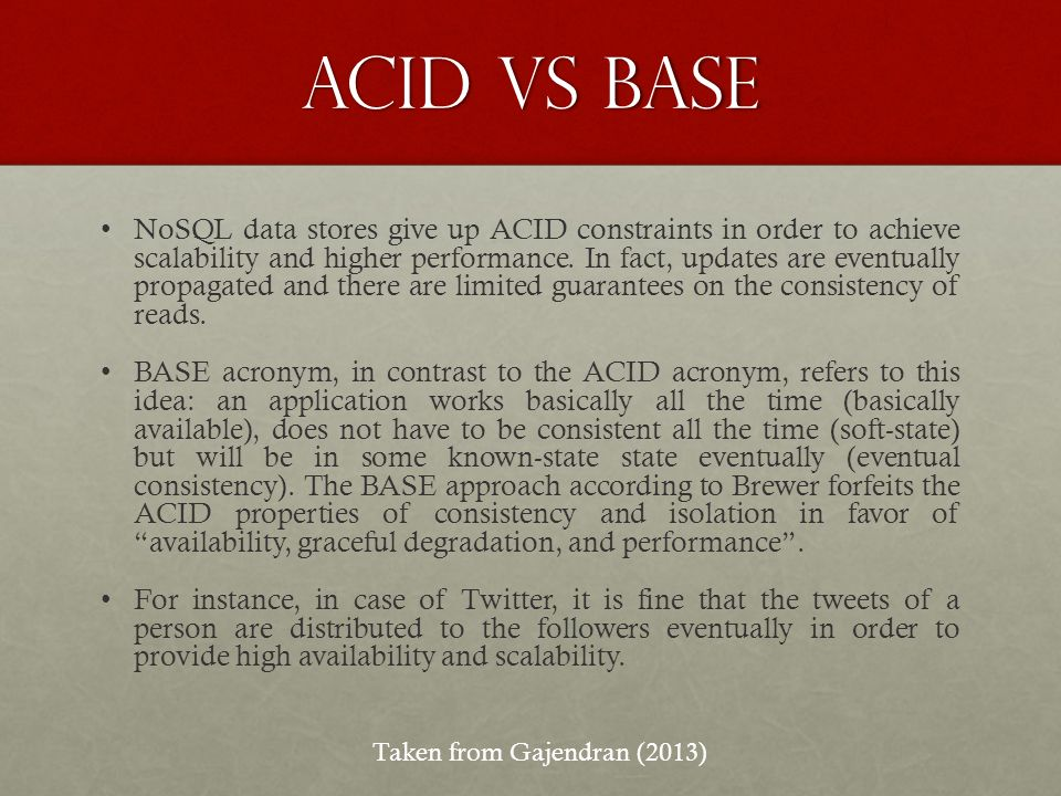 ACID vs Base NoSQL data stores give up ACID constraints in order to achieve scalability and higher performance.